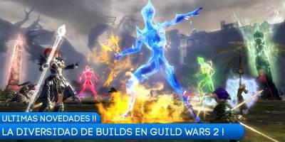 La Diversidad de las Builds en Guild Wars 2. Ultimas novedades.